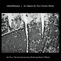 Vidna Obmana - An Opera For Four Fusion Works - Act Four: The Bowing Harmony