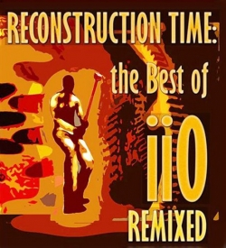 IIO - Reconstruction Time: The Best Of iiO Remixed