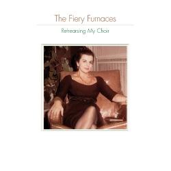 The Fiery Furnaces - rehearsing my choir
