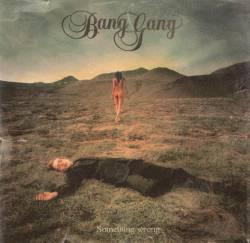 Bang Gang - something wrong