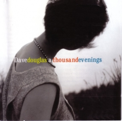 Dave Douglas - A Thousand Evenings