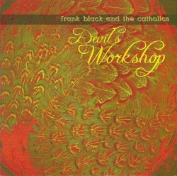 Frank Black and the Catholics - Devil's Workshop