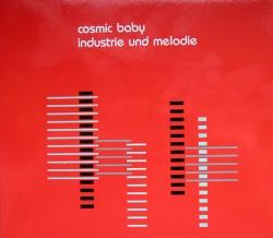 Cosmic Baby - Industrie Und Melodie