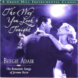 The Beegie Adair Trio - The Way You Look Tonight The Romantic Songs Of Jerome Kern
