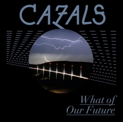 Cazals - What Of Our Future