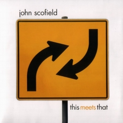 John Scofield - This Meets That