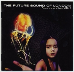 The Future Sound of London - From The Archives Vol. 1