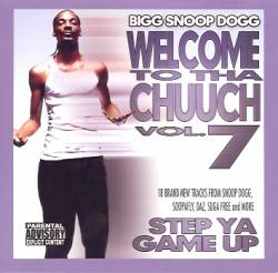 Snoop Dogg - Welcome To Tha Chuuch Volume 7 Step Ya Game Up
