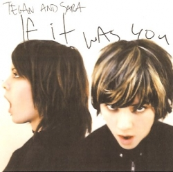 Tegan and Sara - If It Was You