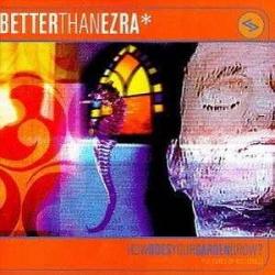 Better Than Ezra - How Does Your Garden Grow?