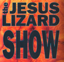The Jesus Lizard - Show