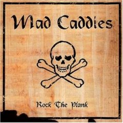 MAD CADDIES - Rock The Plank