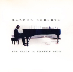 Marcus Roberts - The Truth Is Spoken Here
