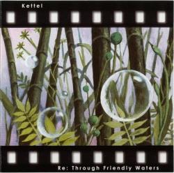 Kettel - Re: Through Friendly Waters