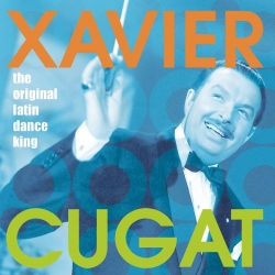 Xavier Cugat - The Original Latin Dance King