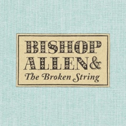 Bishop Allen - Bishop Allen & The Broken String