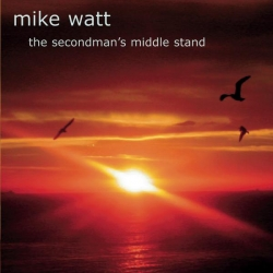 Mike Watt - The Secondman's Middle Stand