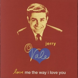 Jerry Vale - Love Me The Way I Love You