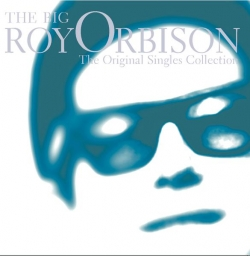 Roy Orbison - The Big O: The Original Singles Collection