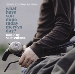 Saint Etienne - What Have You Done Today Mervyn Day? (Original Soundtrack Recording)
