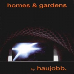 Haujobb - Homes & Gardens