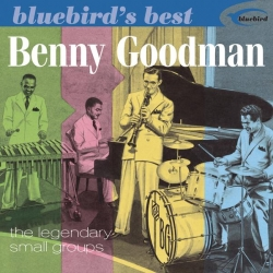 Benny Goodman - The Legendary Small Groups (Bluebird's Best Series)