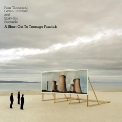 Teenage Fanclub - Four Thousand, Seven Hundred and Seventy seconds; A Shortcut to Teenage Fanclub