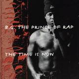 B.G. The Prince of Rap - The Time Is Now