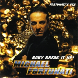 MICHAEL FORTUNATI - Baby Break It Up!