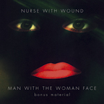 NURSE WITH WOUND - Man With The Woman Face - Bonus Material