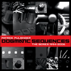 Patrick Pulsinger - Dogmatic Sequences - The Series 1994-2006