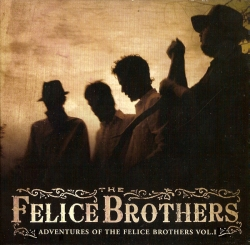 The Felice Brothers - Adventures Of The Felice Brothers Vol. I