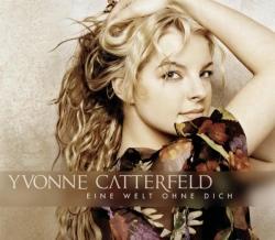 Yvonne Catterfeld - Eine Welt ohne dich