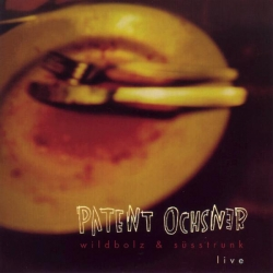 Patent Ochsner - Wildbolz + Süsstrunk Live/+ Bonus CD-Single (Gratis)