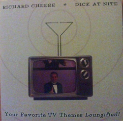 Richard Cheese - Dick At Nite (Your Favorite TV Themes Loungified!)