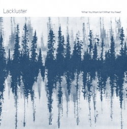 Lackluster - What You Want Isn't What You Need