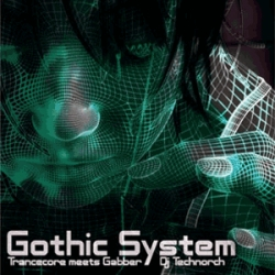 dj technorch - Gothic System: Trancecore Meets Gabber