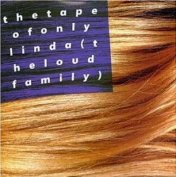 The Loud Family - The Tape Of Only Linda