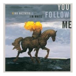 Nina Nastasia - You Follow Me