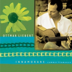 Ottmar Liebert - INNAMORARE / Summer Flamenco