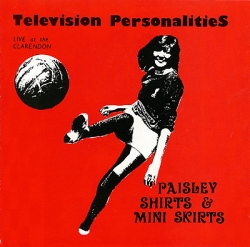 Television Personalities - Paisley Shirts & Mini Skirts