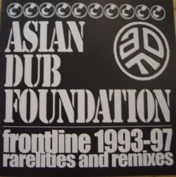 Asian Dub Foundation - Frontline 1993-97 Rarelities And Remixes