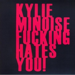 Kylie Minoise - Kylie Minoise Fucking Hates You!