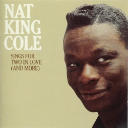 Nat King Cole - Sings For Two In Love (And More)