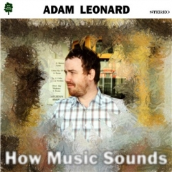 Adam Leonard - How Music Sounds