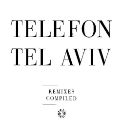 Telefon Tel Aviv - Remixes Compiled
