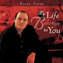Ronan Tynan - My Life Belongs To You