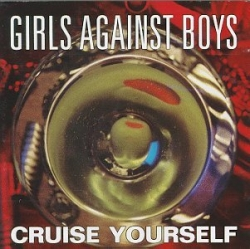 Girls Against Boys - Cruise Yourself
