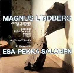 Esa-Pekka Salonen - The Music Of Magnus Lindberg: Cantigas / Cello Concerto / Parada / Fresco