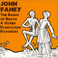 JOHN FAHEY - The Dance Of Death & Other Plantation Favorites